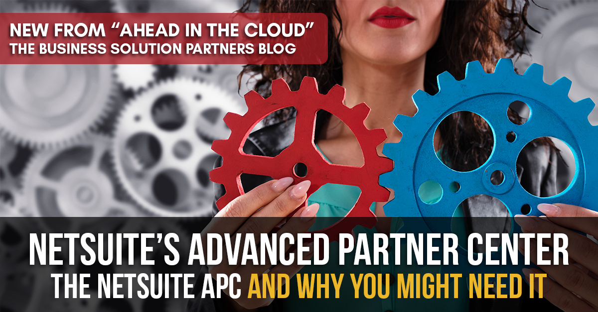 Netsuite's Advanced Partner Center (APC) and why you might need it...